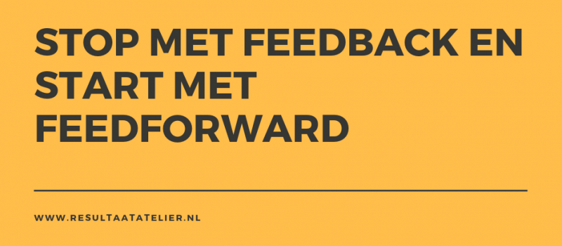 Stop met feedback en start met feedforward